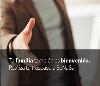 Tu familia también es bienvenida. Realiza tu traspaso a SeNaSa