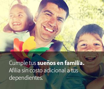 Cumple tus sueños en familia. Afilia sin costo adicional a tus dependientes